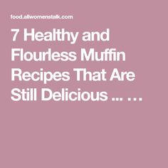 7 Healthy and Flourless Muffin Recipes That Are Still Delicious ... …