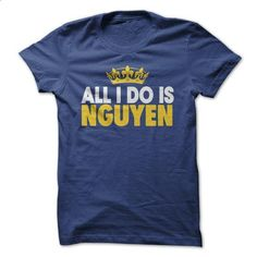 All i do is Nguyen! - #tshirt serigraphy #burgundy sweater. I WANT THIS => https://www.sunfrog.com/No-Category/All-i-do-is-Nguyen.html?68278