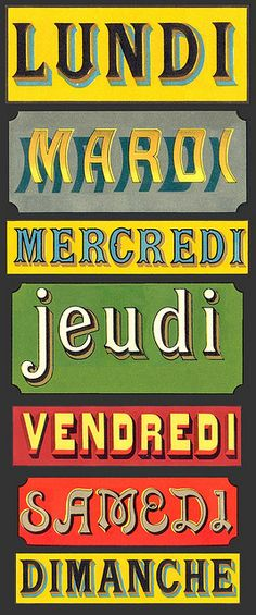 Days Of The Week;  Monday- Lundi: Lun'di  Tuesday- Mardi: Mekh'di  Wednesday- Mercredi: Mekh'kha'di  Thursday- Jeudi: Yyu'di  Friday- Vendredi: Von'ga'di  Saturday- Samedi: Sam'di  Sunday- Dimanche: Di'Mounch ('n' silent)
