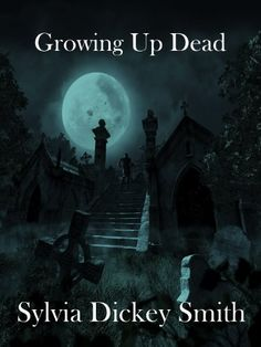 Growing Up Dead by Sylvia Dickey Smith