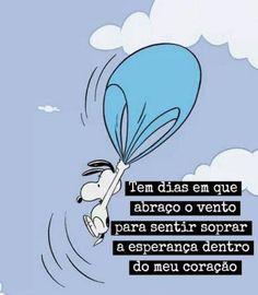 <p></p><p>Tem dias em que abraço o vento para sentir soprar a esperança dentro do meu coração.</p>