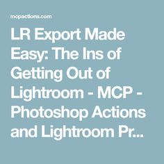 LR Export Made Easy: The Ins of Getting Out of Lightroom - MCP - Photoshop Actions and Lightroom Presets