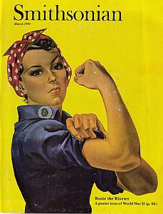 Rosie the Riveter.  U.S. Government encouraged women to take the men's places who had gone off to fight the war, by working in factories across the country.