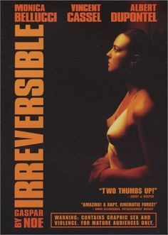 Irreversible-- so this movie completely assaulted my psyche in the worst way possible. Probably because I'm female. I saw this once and it's possibly the only movie I refuse to ever watch again. Don't get me wrong, gaspar noe does an awesome film, the movie itself is super cool, the acting is good blah blah blah. But if you can't handle an unspeakably realistic 9 minute long rape scene that ends with the victim being beaten to death...don't watch this. Seriously don't.
