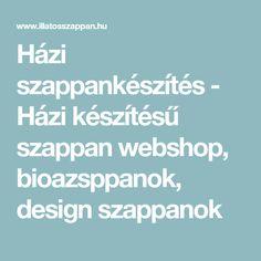 Házi szappankészítés - Házi készítésű szappan webshop, bioazsppanok, design szappanok Zero Waste, Design, Diy, Bricolage, Do It Yourself, Homemade, Diys, Crafting