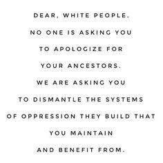Dear white people,  #privilege #whiteprivilege #oppression