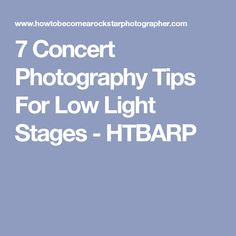 7 Concert Photography Tips For Low Light Stages - HTBARP