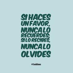 """""""Si haces un favor, nunca lo recuerdes; si lo recibes, nunca lo olvides"""". @candidman #Frases #Reflexion"""
