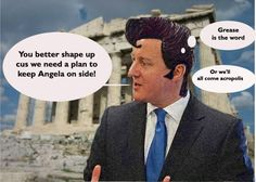 Greece is the Word!  #grumpyoldmen #humour #humor #uk #greece #grease #davidcameron #pm #politics