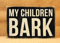 My Children Bark Box Sign would be a great gift for the dog lover! Available online and in our shop!