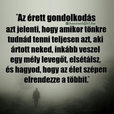 Az érett gondolkodás...♡ Motivational Quotes, Inspirational Quotes, Affirmation Quotes, Just Love, Sarcasm, Affirmations, Spirituality, Sad, Wisdom