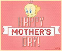 Tweety - Happy Mother's Day