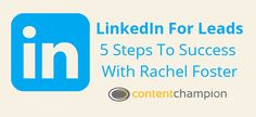 LinkedIn For Leads: 5 Steps To Success With Rachel Foster
