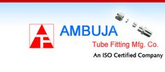 Ambuja Tube Fitting Mfg Co. | Tube Fittings Manufacturer, Supplier & Exporter in Mumbai, India | Stainless (Ss), Carbon (Cs) & Metal Steel (Ms) Tube, Pipe, Butt Weld, Valve, Dairy & Push Fit Fitting, Flanges, Ball Floats, Syphone Tubes, Ptfe Thread Seal Tape