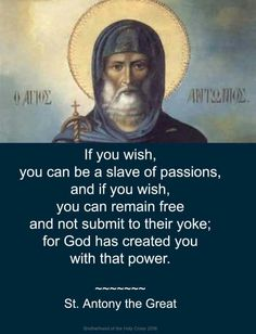 """If you wish, you can be a slave of passions..."" - St. Antony the Great"