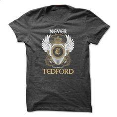 TEDFORD Never - #mens shirt #big sweater. CHECK PRICE => https://www.sunfrog.com/Names/TEDFORD-Never-foxrtdivus.html?68278