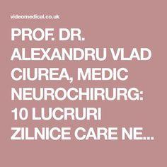 PROF. DR. ALEXANDRU VLAD CIUREA, MEDIC NEUROCHIRURG: 10 LUCRURI ZILNICE CARE NE ȚIN SĂNĂTOȘI – VideoMedical Healthy, Pandora, Medicine, Diet, The Body, Health