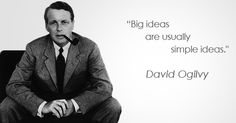 """Big ideas are usually simple ideas."" David Ogilvy"