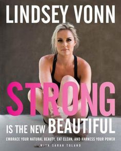 Lessons in Strength, Fitness, Food, and Attitude from Lindsey Vonn