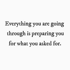 Everything you are going through is preparing you for what you asked for. ♡