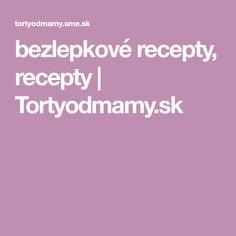 bezlepkové recepty, recepty | Tortyodmamy.sk