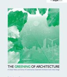 The Greening Of Architecture: A Critical History And Survey Of Contemporary Sustainable Architecture And Urban Design PDF