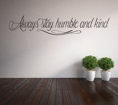 Always stay humble and kind vinyl lettering by huckleberrycreation