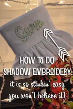 How to do shadow embroidery on your Christmas Stockings... it's so stinkin' pretty!