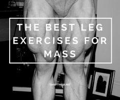 Few things in the gym are as divisive as leg day. Some love it, some hate it! Here we'll highlight several of the best leg exercises for mass.