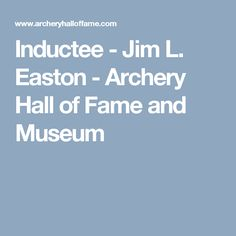 Inductee - Jim L. Easton - Archery Hall of Fame and Museum