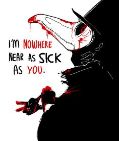 """A villain attending to a deathly sick hero, 'Right now, I'm nowhere near as sick as you"""""""