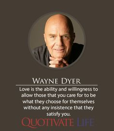 More Wayne Dyer Quotes @  http://quotivatelife.com/Wayne-Dyer/