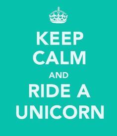 Keep Calm And Ride A Unicorn