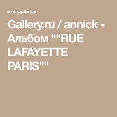 "Gallery.ru / annick - Альбом """"RUE LAFAYETTE PARIS"""" Lafayette Paris, Gallery, Home, Squares, Woman, Roof Rack"
