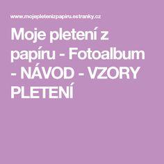 Moje pletení z papíru - Fotoalbum - NÁVOD - VZORY PLETENÍ