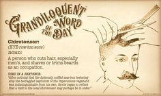 """Chirotonsor [also Cheirotonsor] (KYE-row-ton-sore) Noun: -A person who cuts hair, especially men's, and shaves or trims beards as an occupation. -A barber  From Mrs. Byrne's Dictionary of Unusual, Obscure, and Preposterous Words (c. 1974, university books), according to which it was coined in 1924 and accepted by 3,000 """"chirotonsorial representatives."""" Apparently constructed from greek-derived chiro- (""""hand"""") and latin tonsor (""""clipper"""")."""