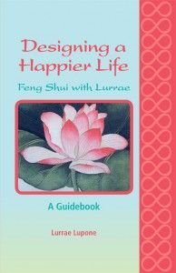 """Designing a Happier Life – Feng Shui with Lurrae. A Guidebook.""    Selected as a 2014 Eric Hoffer Book Award FINALIST  - See more at: http://fengshuiwithlurrae.com/wordpress/designing-a-happier-life-a-guidebook/"