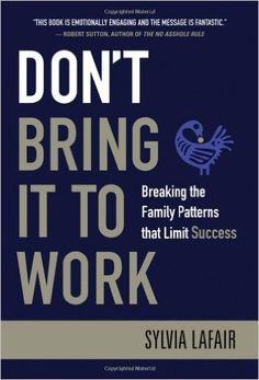 Don't Bring It to Work: Breaking the Family Patterns That Limit Success: Sylvia Lafair: 9780470404362: Amazon.com: Books