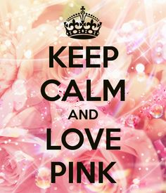 KEEP CALM AND LOVE PINK - KEEP CALM AND CARRY ON Image Generator - brought to you by the Ministry of Information