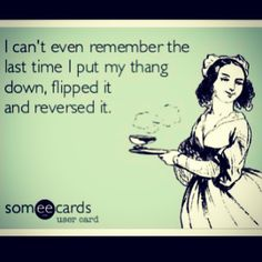 I can't even remember the last time I put my thing down, Flipped it & reversed it - missy elliot ecard meme - Hip Hop ya don't stop