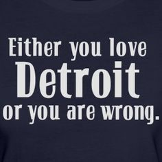 """New Design - """"Detroit or Wrong"""" www.downwithdetroit.com"""