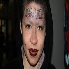 Drake Mistake Is she a trend-setter, or a winner of the tattoo fails? She loves Drake, it's no secret, but does Drake love her? Tattoo Fails, Funny Tattoos Fails, Horrible Tattoos, Weird Tattoos, Worst Tattoos, Drake Tattoos, Really Bad Tattoos, Tattoos Gone Wrong, Stupid Face