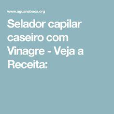 Selador capilar caseiro com Vinagre - Veja a Receita: