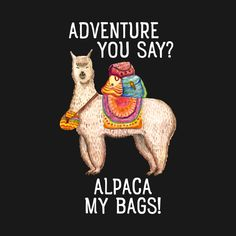 Shop Adventure You Say? Alpaca My Bags! alpaca t-shirts designed by zenteez as well as other alpaca merchandise at TeePublic. Alpaca Funny, Cute Alpaca, Llama Alpaca, Quotes Gif, Funny Quotes, Llama Face, Alpaca My Bags, Cute Animals, Animal Fun