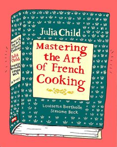 """""""Mastering the Art of French Cooking"""" by Julia Child. It changed the way I cook."""