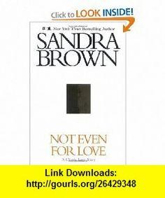 Not Even for Love (9780446531627) Sandra Brown , ISBN-10: 0446531626  , ISBN-13: 978-0446531627 ,  , tutorials , pdf , ebook , torrent , downloads , rapidshare , filesonic , hotfile , megaupload , fileserve