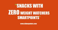 0 Weight Watcher Smart Points snacks… Fruits and veges! Load up on as many of these as you can! Bananas Apples Strawberries Blueberries Raspberries Grapes Tomatoes Watermelon Oranges Cucumber Broccolli Pineapple Cantaloupe Sweet red peppers Pears Mango Peaches Zucchini etc.…