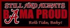 Bama proud...ALWAYS!!!!