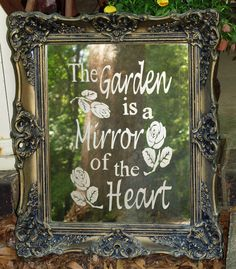 """""""The Garden is a Mirror of the Hear"""" FROM: [ARTful] Salvage: Repurposed mirror into Garden ART"""
