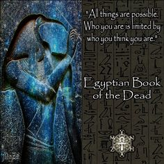"Know Thyself (Quote) ""All things are possible. Who you are is limited by who you think you are."" ~ Egyptian Book of the Dead art pic by Mynzah Spiritual Quotes, Wisdom Quotes, Life Quotes, Qoutes, Quotations, Book Of The Dead, The Book, Emerald Tablets Of Thoth, Cogito Ergo Sum"